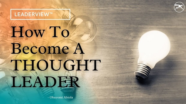 How to Become A Thought Leader Within Your Own Sphere of Leadership