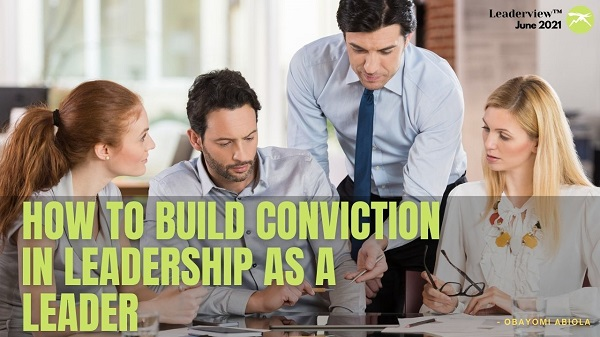 How to Build Strong Convictions in Leadership as a Leader