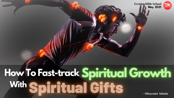 How to Fast Track Spiritual Growth with Our God Given Spiritual Gift