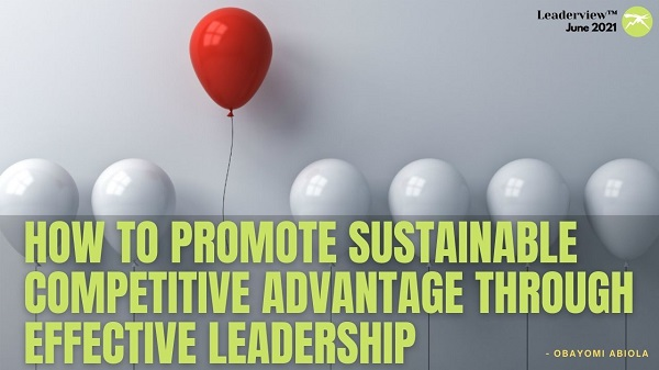 How to Promote Sustainable Competitive Advantage Through Effective Leadership