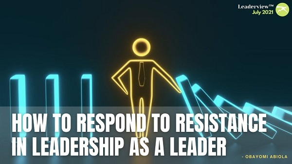 How to Respond to Resistance in Leadership As a Leader