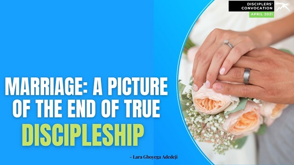 Marriage, A True Picture of The End of Correct Discipleship