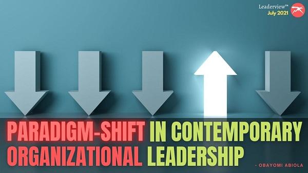 Paradigm Shift in Contemporary Organizational Leadership