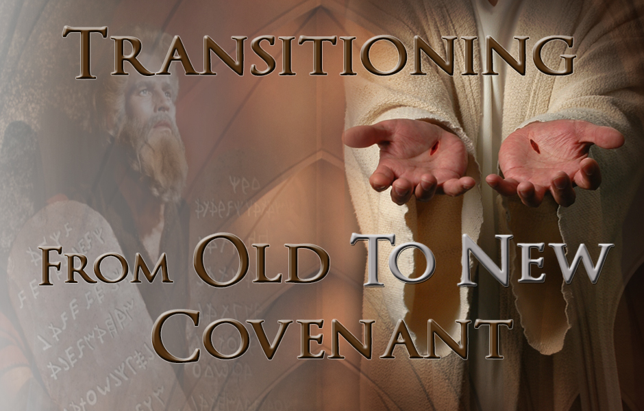 The Law of Covenant: How To Transition From The Old To The New Covenant