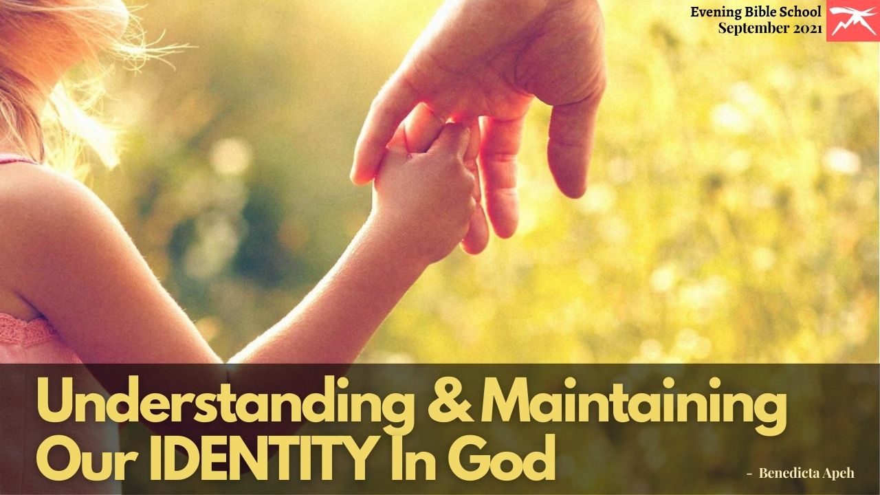 UNDERSTANDING AND MAINTAINING OUR IDENTITY IN GOD