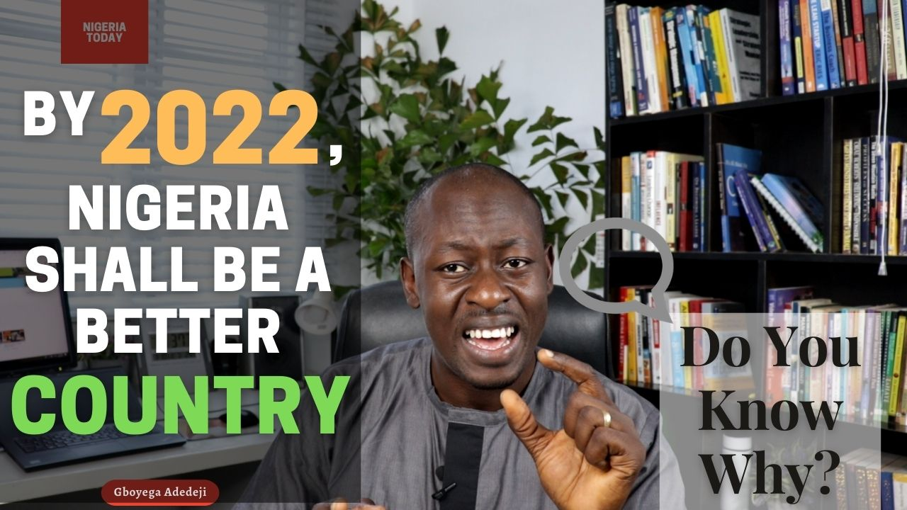 By 2022, Nigeria Shall Be A Better Country - Do You Know Why? | Nigeria Today