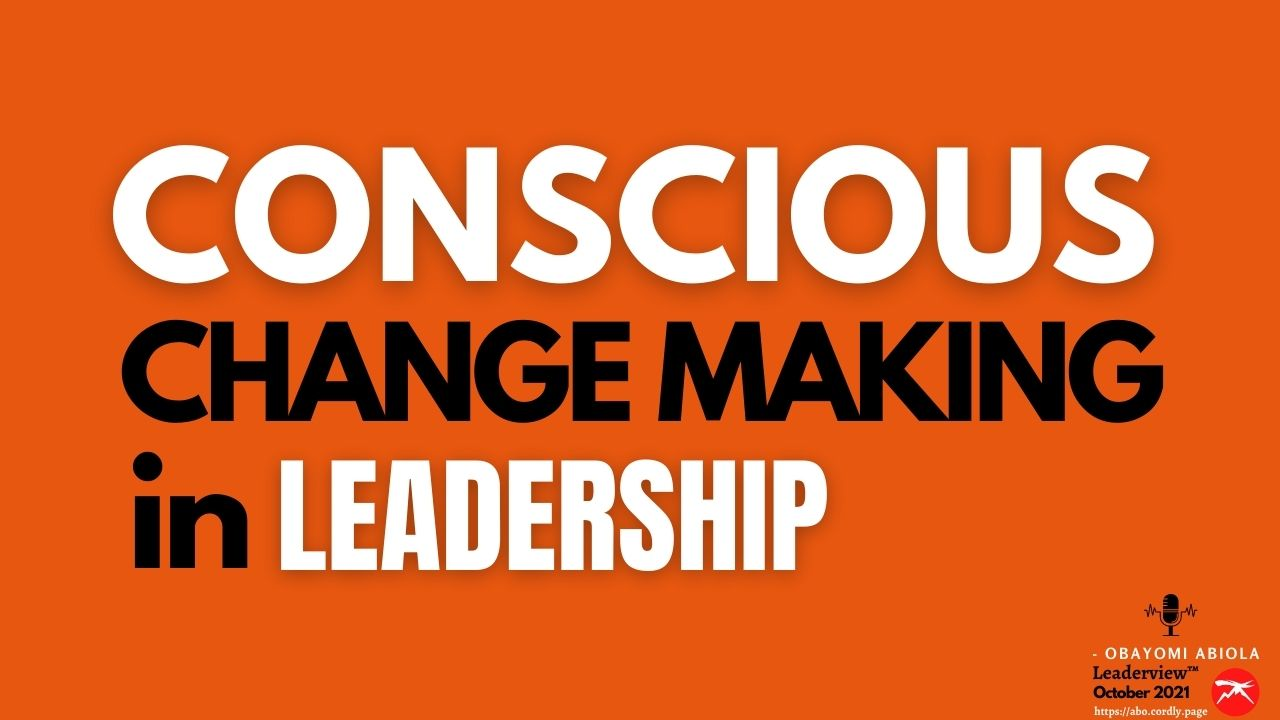 Conscious Change Making In Leadership