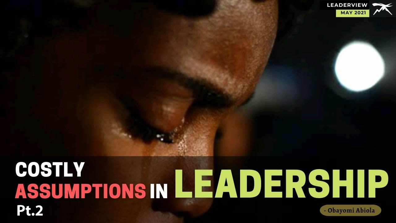 Costly Assumptions In Leadership Pt. 2