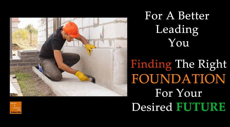 FINDING The Right FOUNDATION For Your DESIRED FUTURE