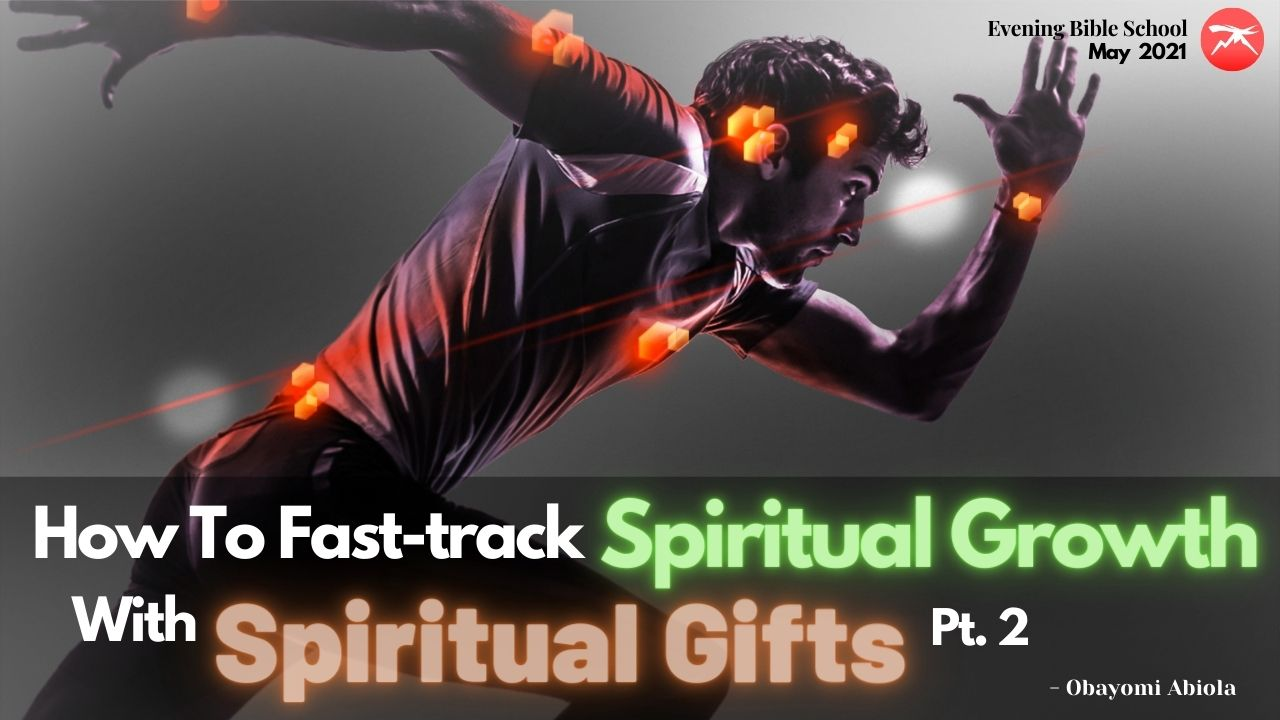 How To Fast Track Spiritual Growth With Our God-Given Spiritual Gifts Pt. 2