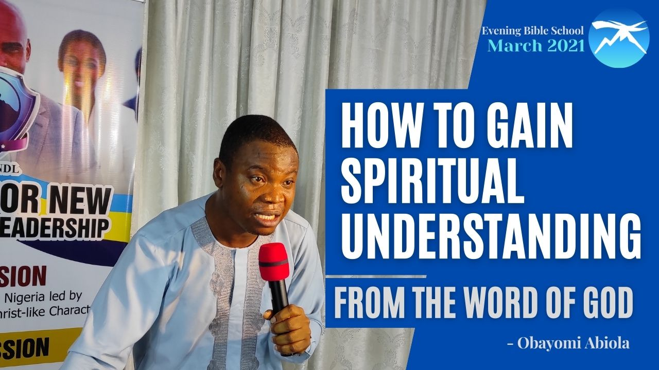 How To Gain SPIRITUAL UNDERSTANDING From The Word of God