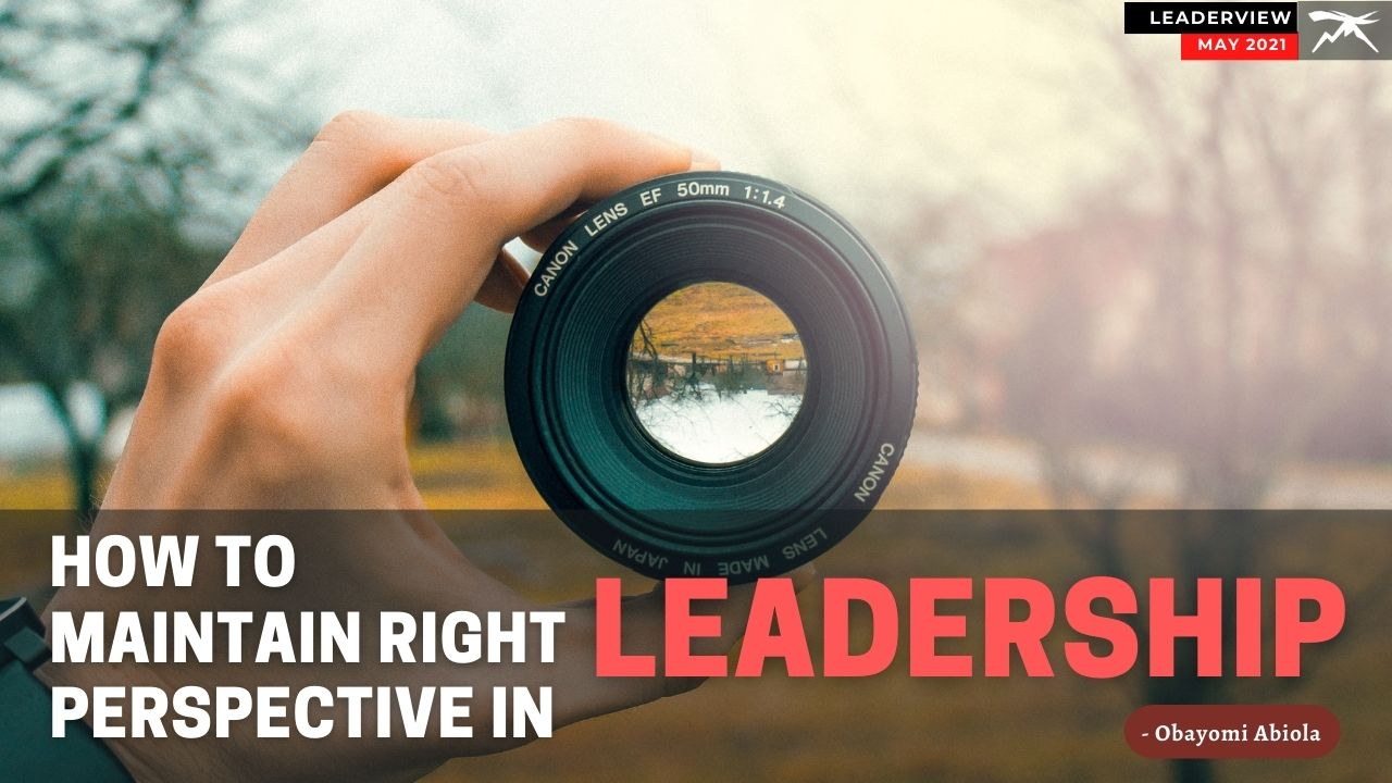 How To Maintain The RIGHT Perspective In LEADERSHIP