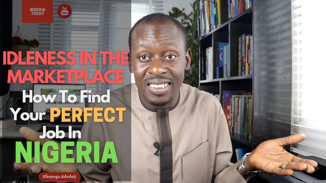 Idleness In The Marketplace: How To FIND Your Perfect JOB In Nigeria