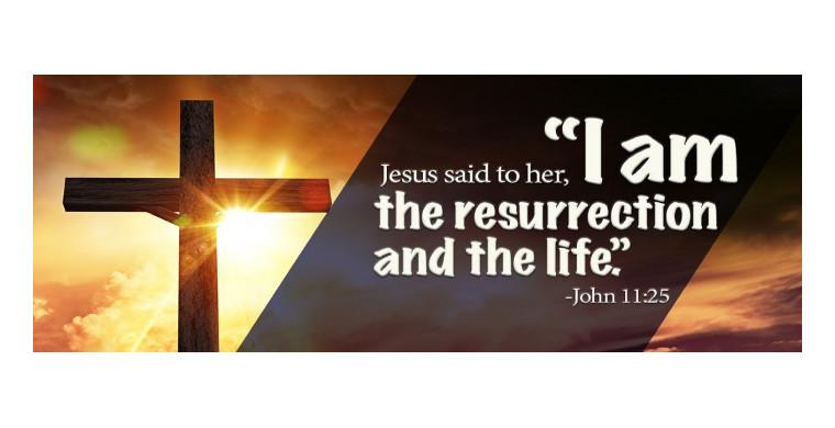 John 11:25 - I AM The RESURRECTION And The LIFE