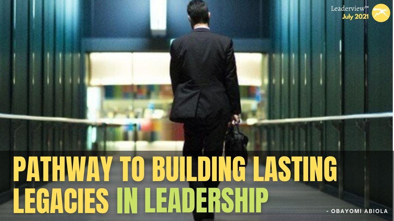 Pathway To Building Lasting Legacies In Leadership