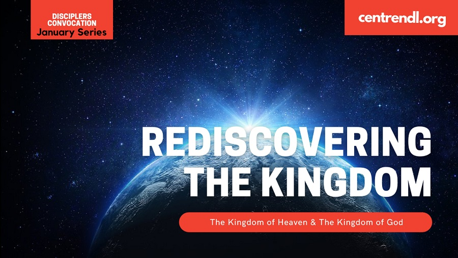 Rediscovering the KINGDOM: The Kingdom of Heaven And The Kingdom of God