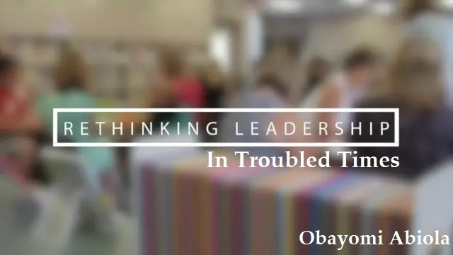 Rethinking LEADERSHIP In Troubled Times: How GREAT LEADERS Respond In Period Of Unforeseen CRISIS