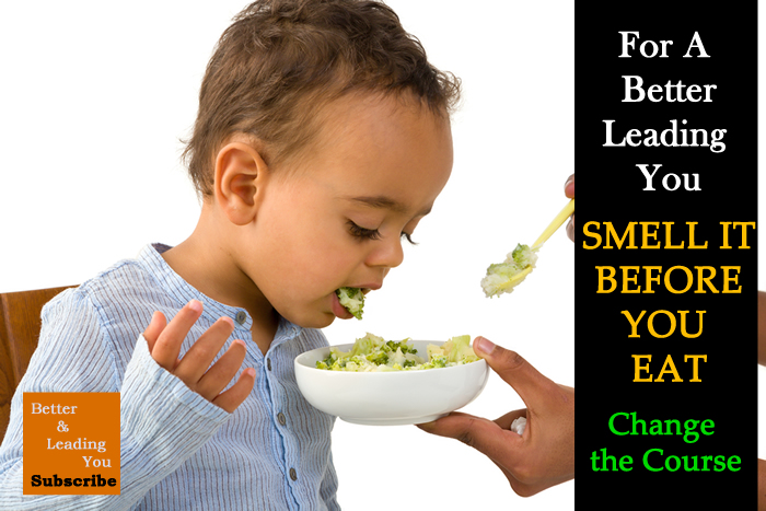 SMELL It Before You EAT: Change The COURSE for A Desirable FUTURE | For A Better Leading You