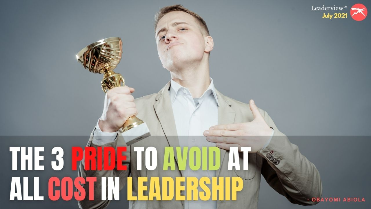The 3 PRIDE To Avoid AT ALL COST IN Leadership As A Leader