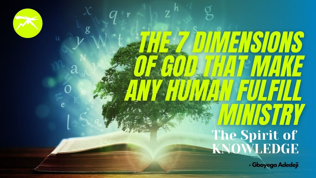 The 7 DIMENSIONS of God That MAKE Any Human FULFILL Ministry: The Spirit of KNOWLEDGE