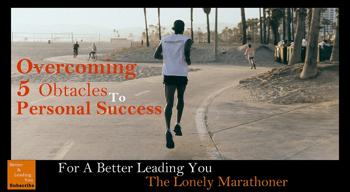 The Lonely Marathoner: Overcoming 5 Obstacles To Personal Success | For A Better Leading You