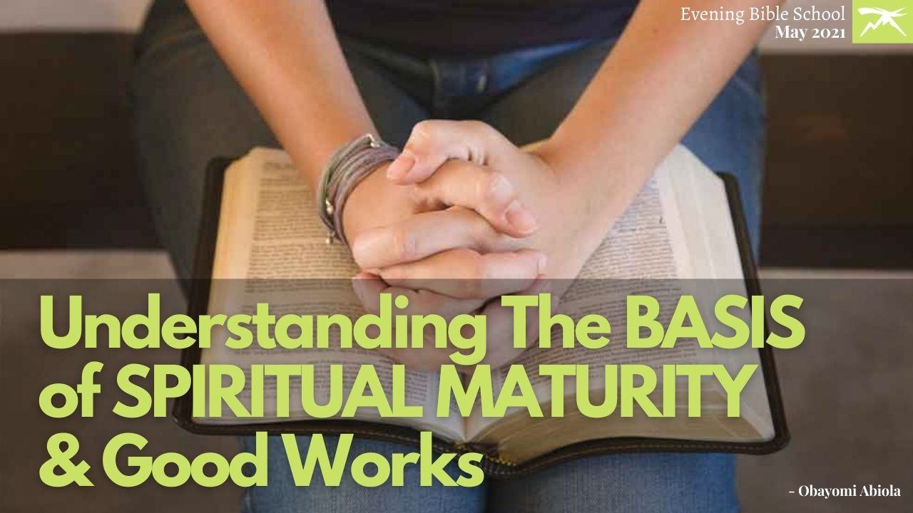Understanding The Basis of Spiritual Maturity And Good Works