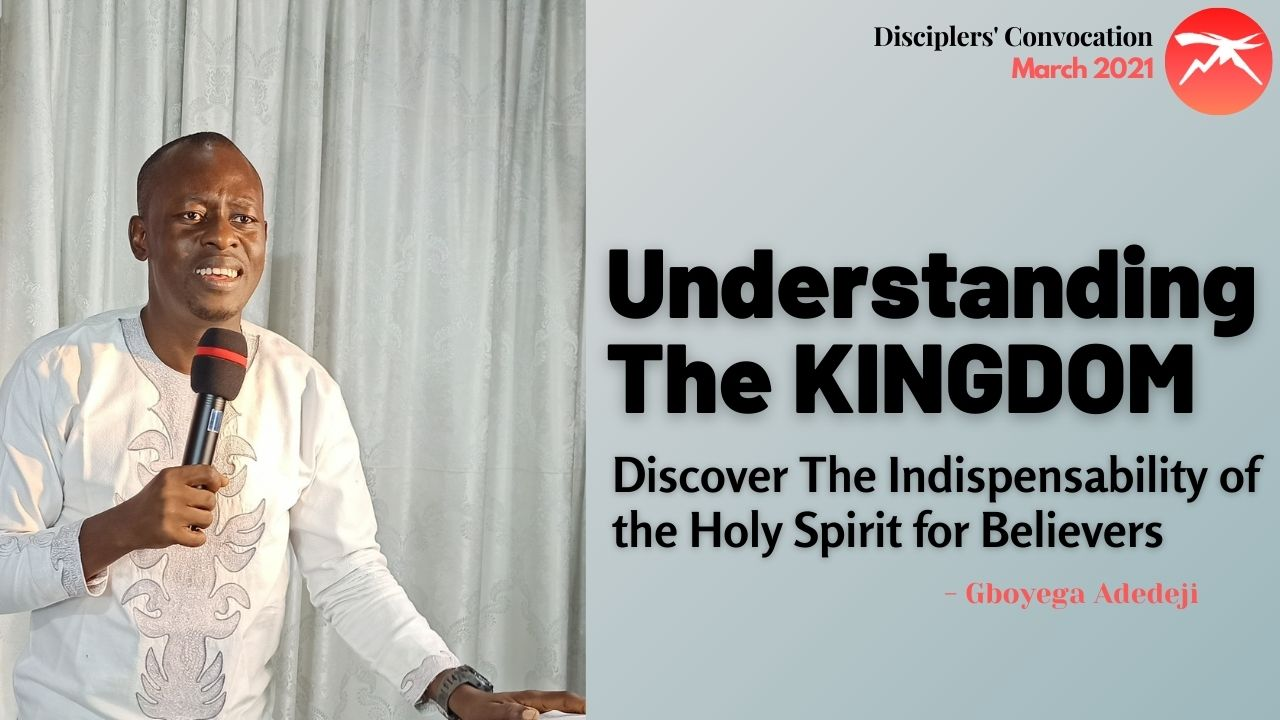 Understanding The Kingdom: Discover Why The Holy Spirit Is Indispensable!