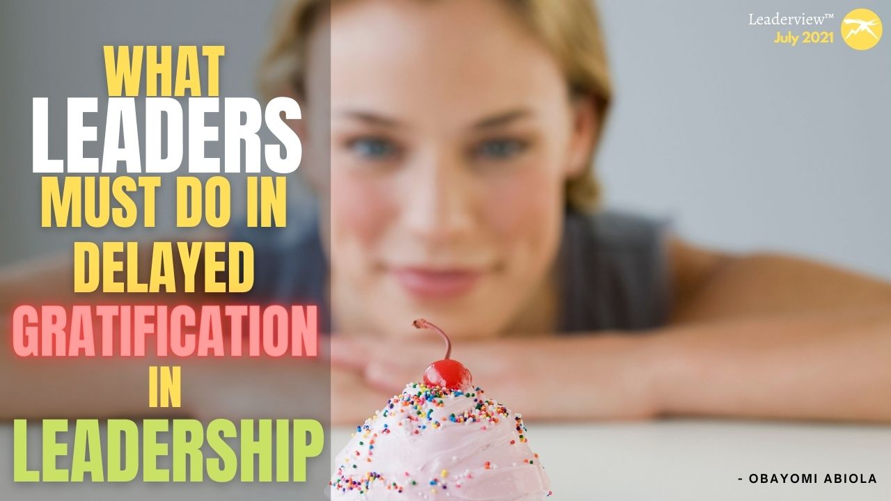 What Leaders Must Do In Delayed Gratification In Leadership