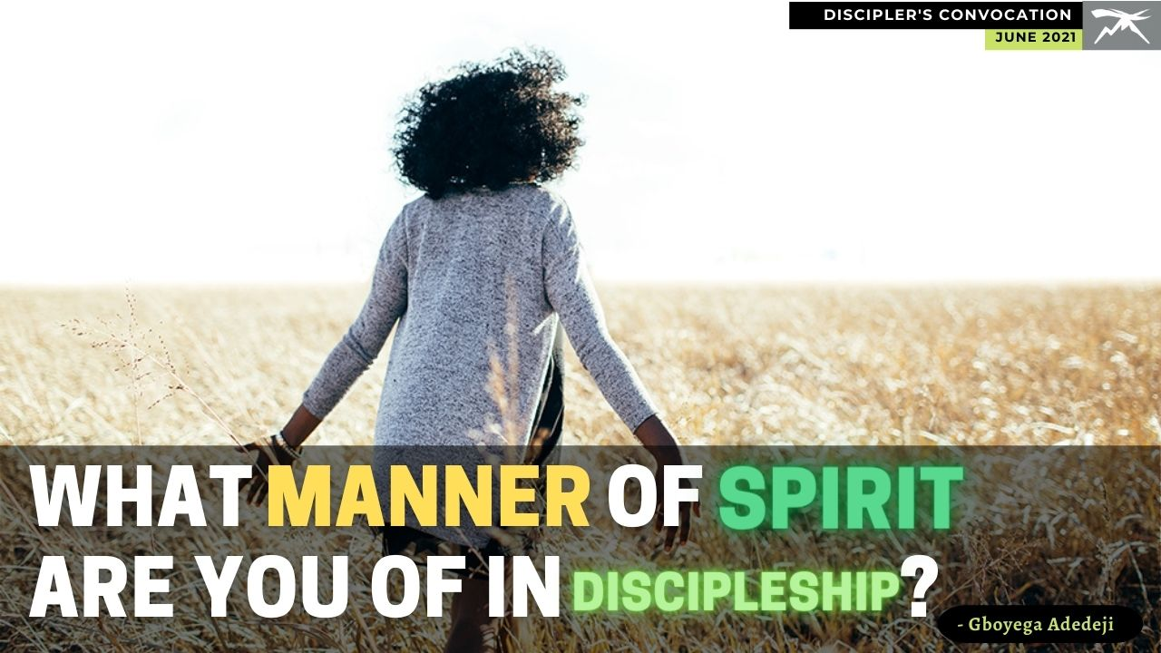 What Manner of Spirit Are You Of In Discipleship?