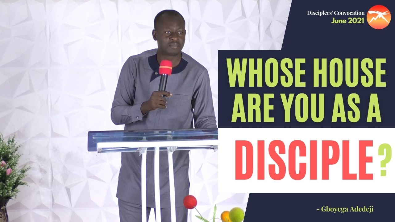 Whose HOUSE Are You As A Disciple?