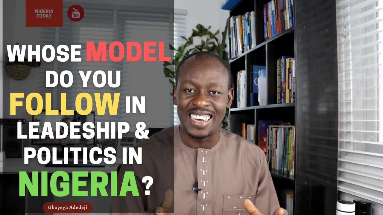 Whose MODEL Do You FOLLOW In Your Own Leadership, Governance & Politics In Nigeria?