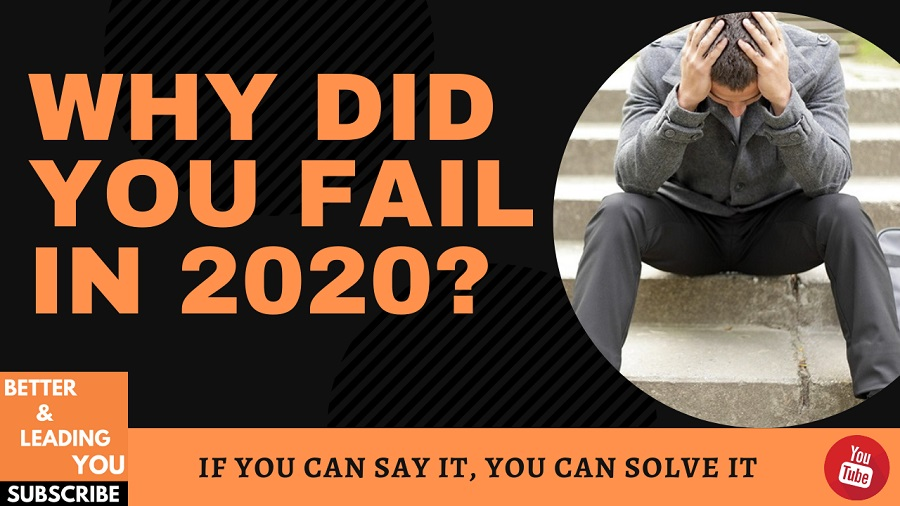 Why Did You FAIL In 2020?
